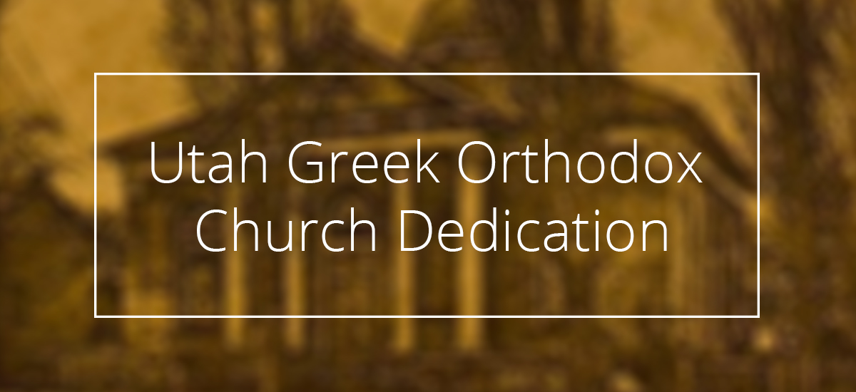 Utah Greek Orthodox Church Dedication